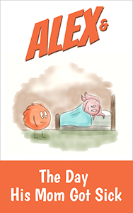 Cover for Alex and The Day His Mom Got Sick